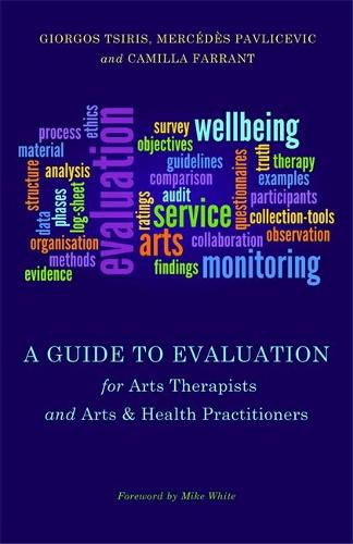 A Guide to Evaluation for Arts Therapists and Arts & Health Practitioners (Paperback)