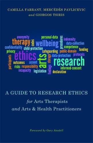 A Guide to Research Ethics for Arts Therapists and Arts & Health Practitioners (Paperback)