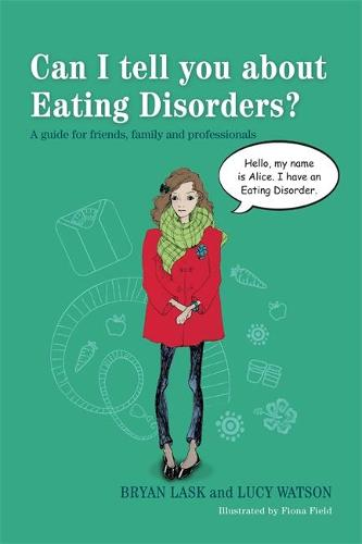 Can I tell you about Eating Disorders?: A Guide for Friends, Family and Professionals - Can I Tell You About...? (Paperback)