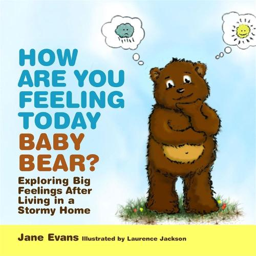 How Are You Feeling Today Baby Bear?: Exploring Big Feelings After Living in a Stormy Home (Hardback)