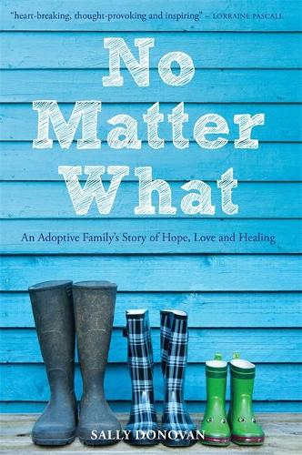 No Matter What: An Adoptive Family's Story of Hope, Love and Healing (Paperback)