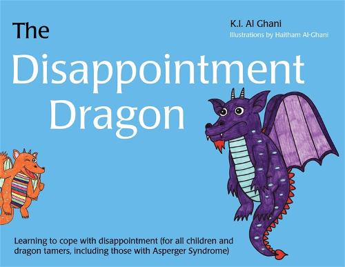The Disappointment Dragon: Learning to Cope with Disappointment (for All Children and Dragon Tamers, Including Those with Asperger Syndrome) - K.I. Al-Ghani Children's Colour Story Books (Hardback)