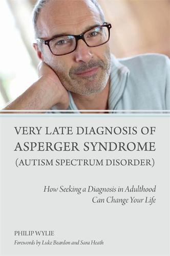 Very Late Diagnosis of Asperger Syndrome (Autism Spectrum Disorder): How Seeking a Diagnosis in Adulthood Can Change Your Life (Paperback)