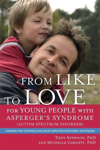 From Like to Love for Young People with Asperger's Syndrome (Autism Spectrum Disorder): Learning How to Express and Enjoy Affection with Family and Friends (Paperback)