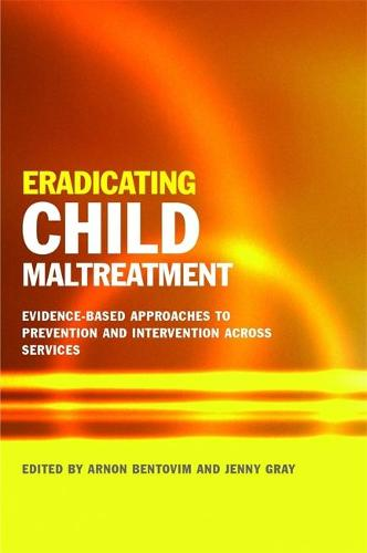 Eradicating Child Maltreatment: Evidence-Based Approaches to Prevention and Intervention Across Services (Paperback)