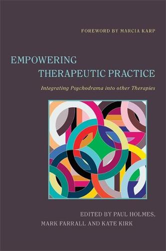 Empowering Therapeutic Practice: Integrating Psychodrama into other Therapies (Paperback)