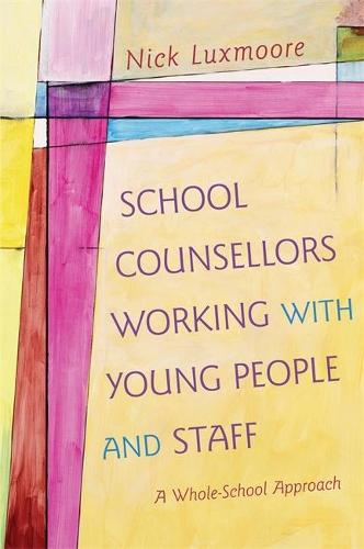 School Counsellors Working with Young People and Staff: A Whole-School Approach (Paperback)