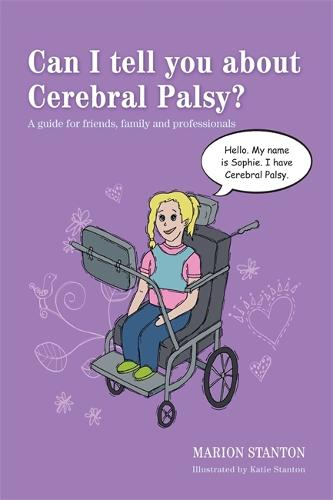 Can I tell you about Cerebral Palsy?: A Guide for Friends, Family and Professionals - Can I Tell You About...? (Paperback)