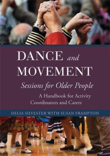 Dance and Movement Sessions for Older People: A Handbook for Activity Coordinators and Carers (Paperback)