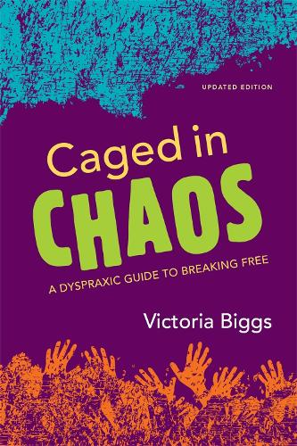 Caged in Chaos: A Dyspraxic Guide to Breaking Free Updated Edition (Paperback)