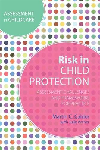 Risk in Child Protection: Assessment Challenges and Frameworks for Practice (Paperback)