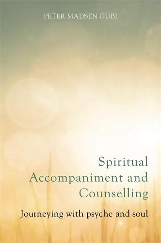 Spiritual Accompaniment and Counselling: Journeying with Psyche and Soul (Paperback)