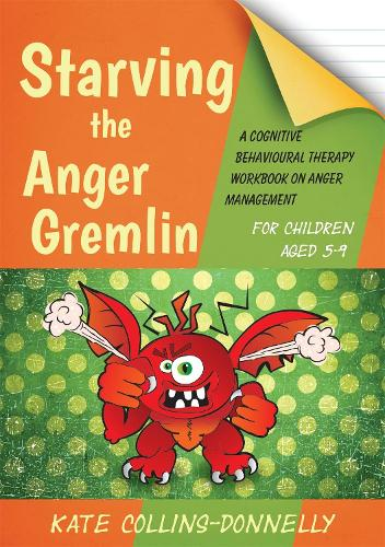 Starving the Anger Gremlin for Children Aged 5-9: A Cognitive Behavioural Therapy Workbook on Anger Management - Gremlin and Thief CBT Workbooks (Paperback)