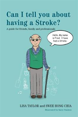 Can I tell you about having a Stroke?: A Guide for Friends, Family and Professionals - Can I Tell You About...? (Paperback)