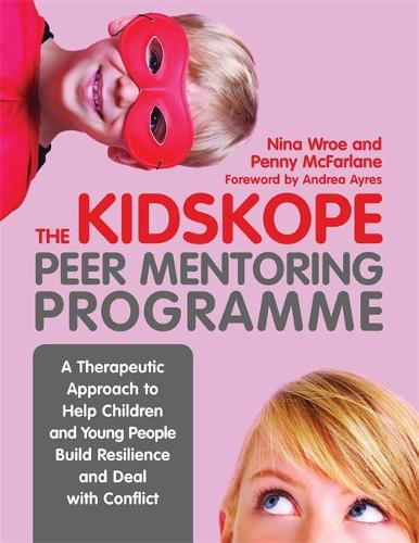 The KidsKope Peer Mentoring Programme: A Therapeutic Approach to Help Children and Young People Build Resilience and Deal with Conflict (Paperback)