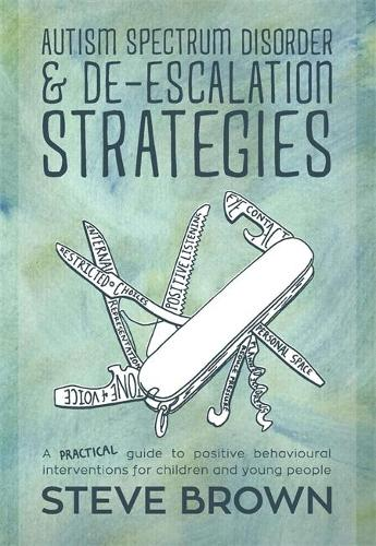 Autism Spectrum Disorder and De-escalation Strategies: A Practical Guide to Positive Behavioural Interventions for Children and Young People (Paperback)