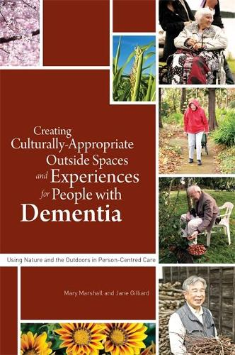 Creating Culturally Appropriate Outside Spaces and Experiences for People with Dementia: Using Nature and the Outdoors in Person-Centred Care (Paperback)