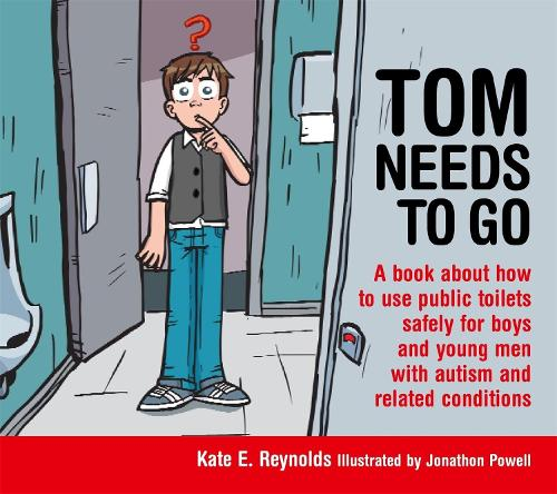 Tom Needs to Go: A Book About How to Use Public Toilets Safely for Boys and Young Men with Autism and Related Conditions - Sexuality and Safety with Tom and Ellie (Hardback)