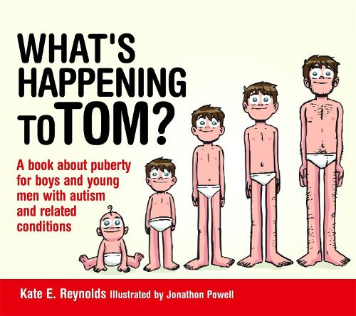 What's Happening to Tom?: A Book About Puberty for Boys and Young Men with Autism and Related Conditions - Sexuality and Safety with Tom and Ellie (Hardback)