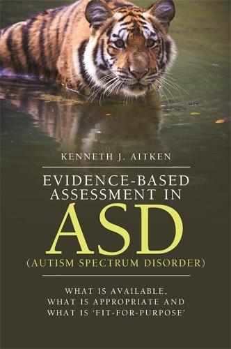 Evidence-Based Assessment in ASD (Autism Spectrum Disorder): What Is Available, What Is Appropriate and What Is `Fit-for-Purpose' (Paperback)