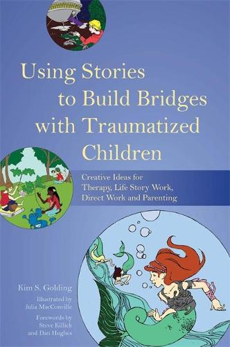 Using Stories to Build Bridges with Traumatized Children: Creative Ideas for Therapy, Life Story Work, Direct Work and Parenting (Paperback)
