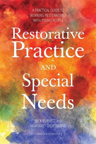 Restorative Practice and Special Needs: A Practical Guide to Working Restoratively with Young People (Paperback)