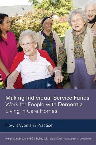 Making Individual Service Funds Work for People with Dementia Living in Care Homes: How it Works in Practice (Paperback)
