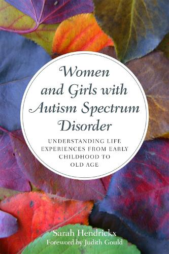 Women and Girls with Autism Spectrum Disorder: Understanding Life Experiences from Early Childhood to Old Age (Paperback)