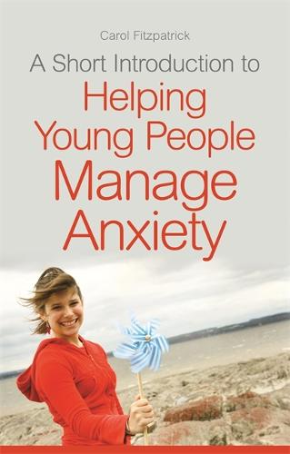 A Short Introduction to Helping Young People Manage Anxiety - Jkp Short Introductions (Paperback)