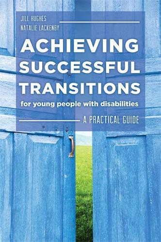 Achieving Successful Transitions for Young People with Disabilities: A Practical Guide (Paperback)