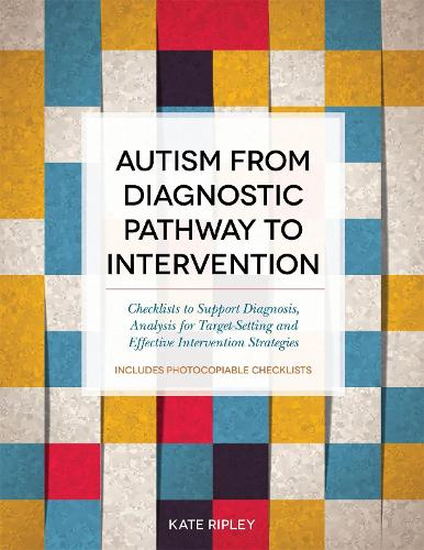 Autism from Diagnostic Pathway to Intervention: Checklists to Support Diagnosis, Analysis for Target-Setting and Effective Intervention Strategies (Paperback)