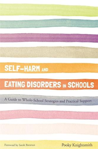 Self-Harm and Eating Disorders in Schools: A Guide to Whole-School Strategies and Practical Support (Paperback)