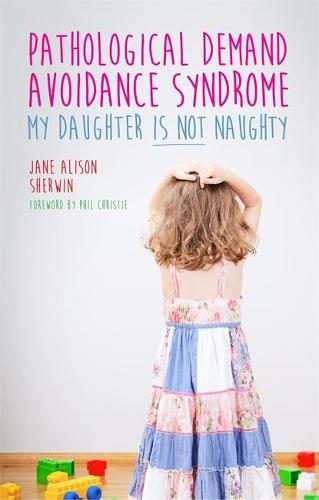 Pathological Demand Avoidance Syndrome - My Daughter is Not Naughty (Paperback)