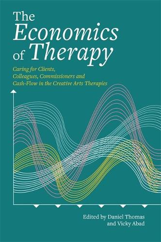 The Economics of Therapy: Caring for Clients, Colleagues, Commissioners and Cash-Flow in the Creative Arts Therapies (Paperback)