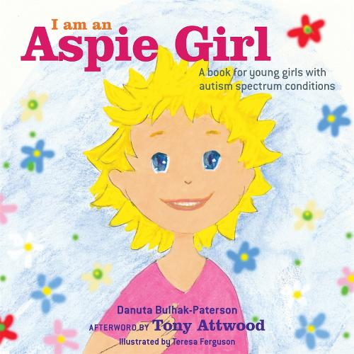 I am an Aspie Girl: A Book for Young Girls with Autism Spectrum Conditions (Hardback)