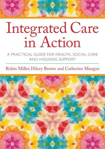 Integrated Care in Action: A Practical Guide for Health, Social Care and Housing Support (Paperback)