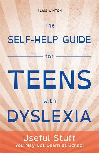 The Self-Help Guide for Teens with Dyslexia: Useful Stuff You May Not Learn at School (Paperback)