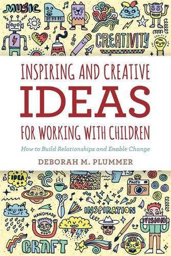 Inspiring and Creative Ideas for Working with Children: How to Build Relationships and Enable Change (Paperback)