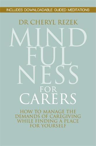 Mindfulness for Carers: How to Manage the Demands of Caregiving While Finding a Place for Yourself (Paperback)