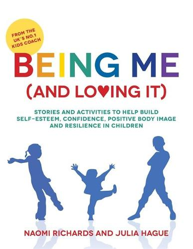 Being Me (and Loving It): Stories and Activities to Help Build Self-Esteem, Confidence, Positive Body Image and Resilience in Children (Paperback)