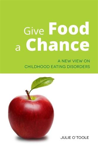 Give Food a Chance: A New View on Childhood Eating Disorders (Paperback)
