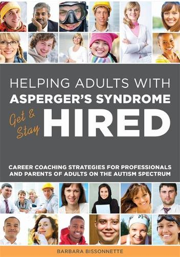 Helping Adults with Asperger's Syndrome Get & Stay Hired: Career Coaching Strategies for Professionals and Parents of Adults on the Autism Spectrum (Paperback)