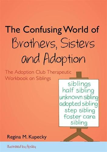 The Confusing World of Brothers, Sisters and Adoption: The Adoption Club Therapeutic Workbook on Siblings (Paperback)