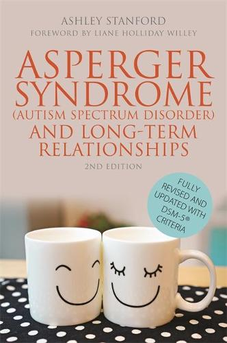 Asperger Syndrome (Autism Spectrum Disorder) and Long-Term Relationships: Fully Revised and Updated with DSM-5 (R) Criteria (Paperback)