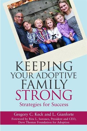 Keeping Your Adoptive Family Strong: Strategies for Success (Paperback)