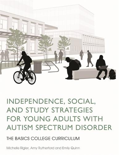 Independence, Social, and Study Strategies for Young Adults with Autism Spectrum Disorder: The Basics College Curriculum - The Basics College Curriculum (Paperback)