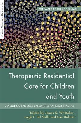 Therapeutic Residential Care for Children and Youth: Developing Evidence-Based International Practice - Child Welfare Outcomes (Paperback)