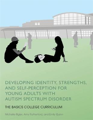 Developing Identity, Strengths, and Self-Perception for Young Adults with Autism Spectrum Disorder: The Basics College Curriculum - The Basics College Curriculum (Paperback)