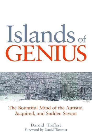 Islands of Genius: The Bountiful Mind of the Autistic, Acquired, and Sudden Savant (Hardback)