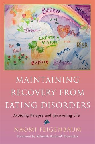 Maintaining Recovery from Eating Disorders: Avoiding Relapse and Recovering Life (Paperback)